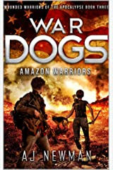 War Dogs Amazon Warriors: Wounded Warriors of the Apocalypse: Post-Apocalyptic Survival Fiction Kindle Edition