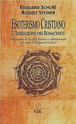 Esoterismo Cristiano: LIniziazione di Rosacroce