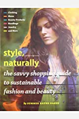 Style, Naturally: The Savvy Shopping Guide to Sustainable Fashion and Beauty Perfect Paperback