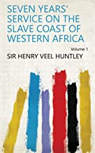 Seven Years' Service on the Slave Coast of Western Africa Volume 1 (English Edition)