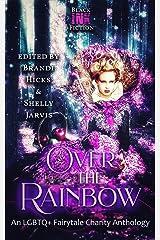 Over the Rainbow: An LGBTQ+ Fairytale Charity Anthology Kindle Edition