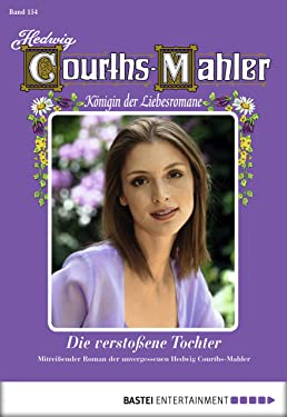 Hedwig Courths-Mahler - Folge 154: Die verstoßene Tochter (German Edition)