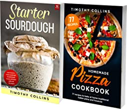 Sourdough Pizza Cookbook: 2 Books In 1: 77 Recipes (x2) To Make Sourdough At Home And Bake Soft Crunchy Pizza For Friends ...