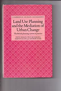 Land Use Planning and the Mediation of Urban Change: The British Planning System in Practice (Cambridge Human Geography)
