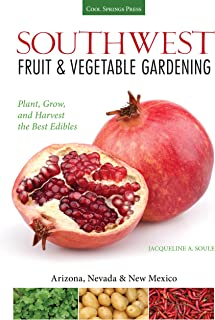 Southwest Fruit & Vegetable Gardening: Plant, Grow, and Harvest the Best Edibles - Arizona, Nevada & New Mexico (Fruit & V...