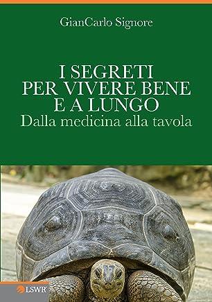 I segreti per vivere bene e a lungo: Dalla medicina alla tavola