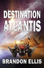 Destination Atlantis: Sci-Fi Fantasy Techno Thriller (Ascendant Saga Book 2)