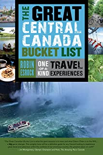 The Great Central Canada Bucket List: One-of-a-Kind Travel Experiences (The Great Canadian Bucket List Book 2)