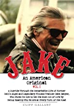 Jake An American Original: The Life of the Legendary Biker, Bodybuilder, and Hell's Angel
