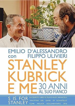 Stanley Kubrick e me: Trentanni al suo fianco