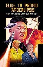 Elige tu propio apocalipsis: Con Kim Jong-Un y sus amigos (temas de hoy)