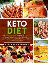 Keto Diet: The Ultimate Ketogenic Diet Guide for Weight Loss and Mental Clarity, Including How to Get into Ketosis, a 21-Day Meal Plan, Keto Fasting Tips for Beginners and Meal Prep Ideas