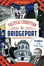 Political Corruption in Bridgeport: Scandal in the Park City