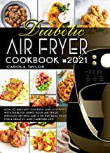 DIABETIC AIR FRYER COOKBOOK #2021: How to Prevent, Control and Live Well with Diabetes Using Your Air Fryer. 200 Easy Reci...