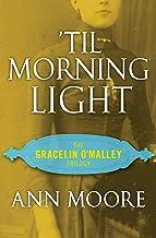 'Til Morning Light (The Gracelin O'Malley Trilogy Book 3)