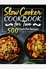 Slow Cooker Cookbook for Two - 500 Crock Pot Recipes: Nutritious Recipe Book for Beginners and Pros (Slow Cooker Recipe Book 1) Kindle Edition