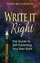 Write It Right: The Guide to Self-Publishing Your Best Book