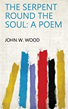 The Serpent Round the Soul: A Poem