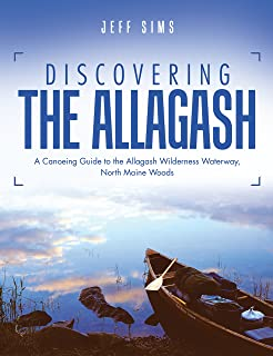 Discovering the Allagash: A Canoeing Guide to the Allagash Wilderness Waterway, North Maine Woods