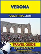 Verona Travel Guide (Quick Trips Series): Sights, Culture, Food, Shopping & Fun