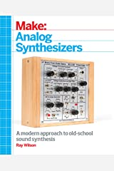 Make: Analog Synthesizers: Make Electronic Sounds the Synth-DIY Way Kindle Edition