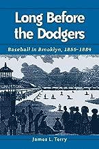 Long Before the Dodgers: Baseball in Brooklyn, 1855-1884