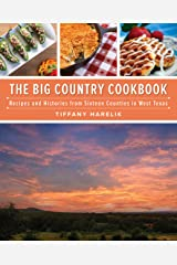 Big Country Cookbook: Recipes and Histories from Sixteen Counties in West Texas Paperback