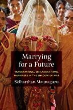 Marrying for a Future: Transnational Sri Lankan Tamil Marriages in the Shadow of War (Global South Asia)