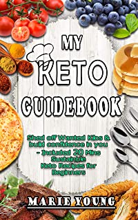 My KETO Guidebook: Shed off Wanted Kilos and build confidence in you – included 20 mins Sustainable Keto Recipes for Beginners