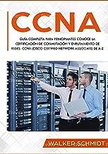 CCNA: Guía Completa para Principiantes Conoce la Certificación de Conmutación y Enrutamiento de Redes CCNA (Cisco Certified Network Associate) De A-Z (Libro ... CCNA Spanish Book Version) (Spanish Edition)