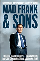 Mad Frank and Sons: Tougher than the Krays, Frank and his boys on gangland, crime and doing time Kindle Edition