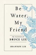 Be Water, My Friend: The Teachings of Bruce Lee
