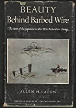 Beauty Behind Barbed Wire: The Arts of the Japanese in Our War Relocation Camps