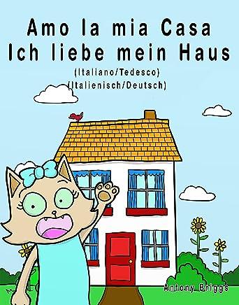 Amo la mia casa - Ich liebe mein Haus: Edizione Bilingue - Italiano/Tedesco (Rosie Cat)