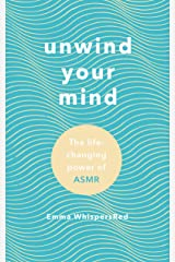 Unwind Your Mind: The life-changing power of ASMR Kindle Edition