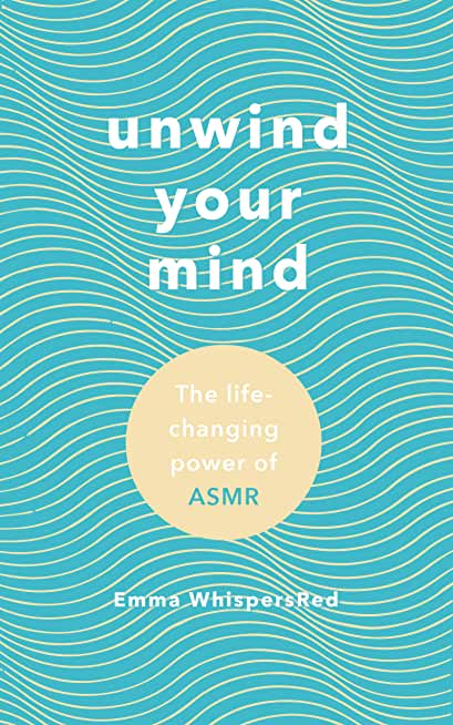 Unwind Your Mind: The life-changing power of ASMR (English Edition)