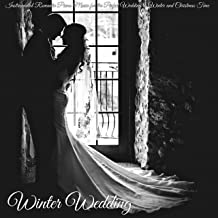 Winter Wedding – Instrumental Romantic Piano Music for the Perfect Wedding in Winter and Christmas Time