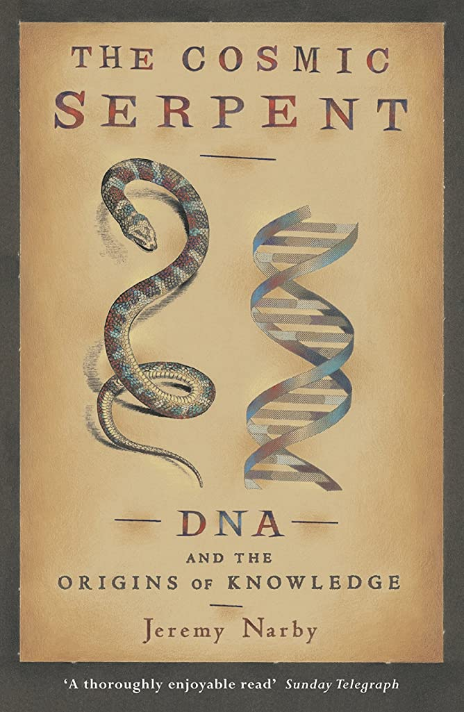 奨励しますとティーム芽The Cosmic Serpent: DNA and the Origins of Knowledge (English Edition)