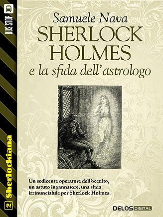 Sherlock Holmes e la sfida dellastrologo (Sherlockiana Vol. 2)