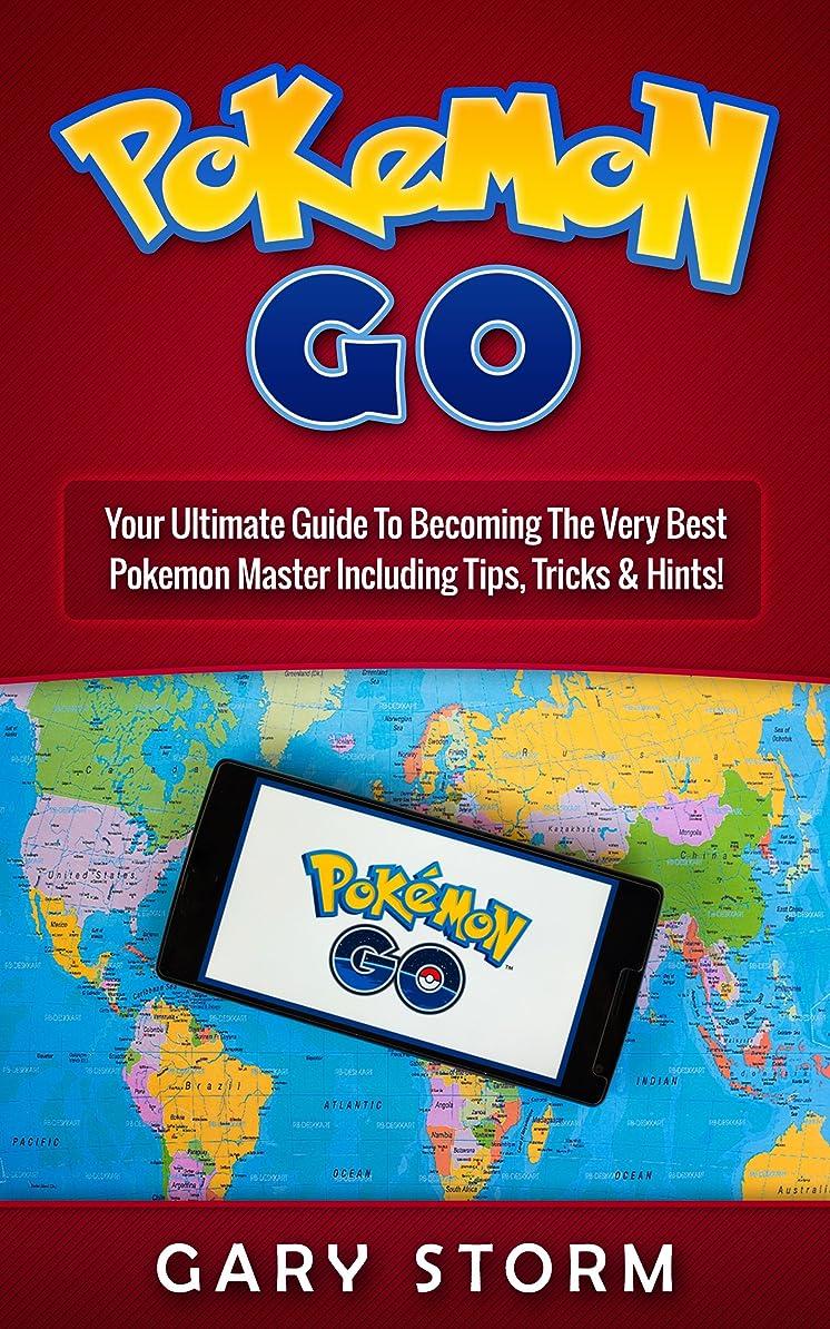 毒液エミュレーション何十人もPokémon Go: Your Ultimate Guide To Becoming The Very best Pokémon Master Including Tips, Tricks & Hints! (Android, iOS, Secrets, Tips, Tricks, Hints) (English Edition)