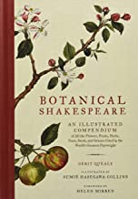 Botanical Shakespeare: An Illustrated Compendium of All the Flowers, Fruits, Herbs, Trees, Seeds, and Grasses Cited by the...