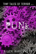 Punk: Cyber / Bio / Diesel / Steam Punk Tiny Tales (Tiny Tales of Terror Book 1)