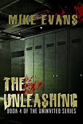 The Unleashing: - Extreme Horror Serial Killer Thriller Series (The Uninvited Book 4)