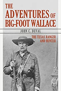 The Adventures of Big-Foot Wallace: The Texas Ranger and Hunter