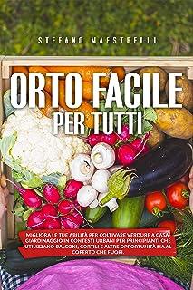 Orto Facile per Tutti: Migliora le tue abilità per coltivare verdure a casa. Orto in contesti urbani per principianti che ...