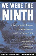 We Were the Ninth: A History of the Ninth Regiment, Ohio Volunteer Infantry April 17, 1861, to June 7, 1864 (Civil War Sesquicentennial Edition)