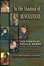 In the Shadow of Revolution: Life Stories of Russian Women from 1917 to the Second World War (English Edition)