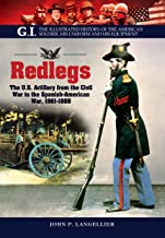 Redlegs: The U.S. Artillery from the Civil War to the Spanish American War, 1861–1898 (GI. The Illustrated History of the American Soldier, His Uniform and His Equipment)