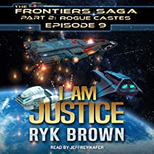 I Am Justice: Frontiers Saga, Part 2: Rogue Castes Series, Book 9