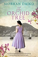 The Orchid Tree: A gripping historical novel set in Hong Kong during World War II and the 1940s Kindle Edition